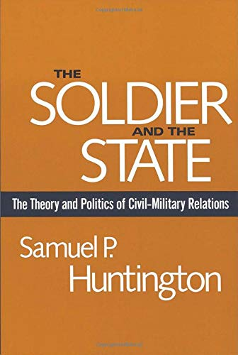 The Soldier & the State - The Theory & Politics of Civil-Milatary (OI) de Brand: Belknap Press Harvard University Press