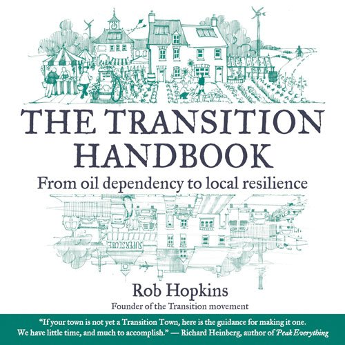 The Transition Handbook: From Oil Dependency to Local Resilience de Transition Books