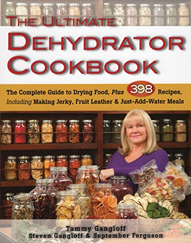 The Ultimate Dehydrator Cookbook: The Complete Guide to Drying Food, Plus 398 Recipes, Including Making Jerky, Fruit Leather & Just-Add-Water Meals de Stackpole Books