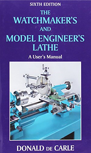 The Watchmaker's and Model Engineer's Lathe: A User's Manual de NAG Press