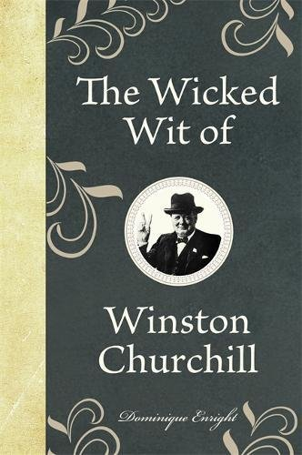 The Wicked Wit of Winston Churchill de Michael O'Mara Books Ltd