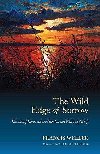 The Wild Edge of Sorrow: Rituals of Renewal and the Sacred Work of Grief. de North Atlantic Books
