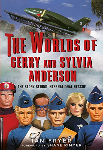 The Worlds of Gerry and Sylvia Anderson: The Story Behind International Rescue de Fonthill Media