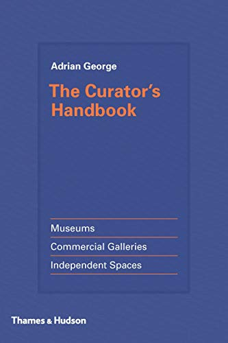 The curator's handbook museums, commercial galleries, independent spaces de Thames & Hudson Ltd