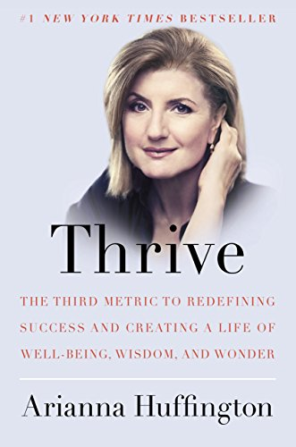 Thrive: The Third Metric to Redefining Success and Creating a Life of Well-Being, Wisdom, and Wonder de Harmony