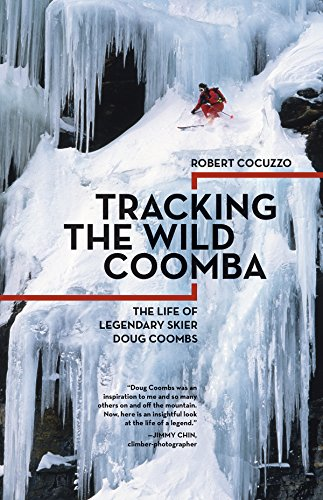Tracking the Wild Coomba: The Life of Legendary Skier Doug Coombs de Mountaineers Books