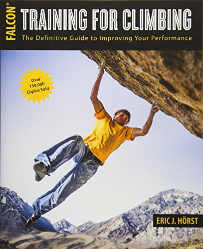 Training for Climbing: The Definitive Guide to Improving Your Performance de Falcon Guides