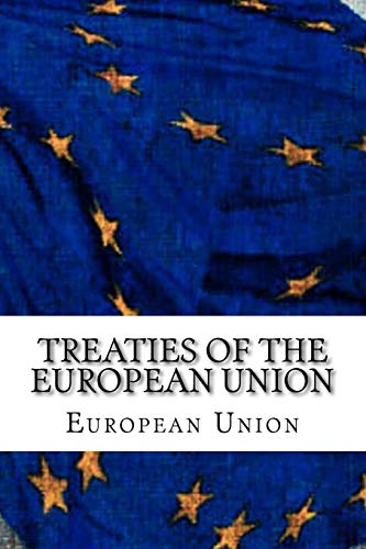Treaties of the European Union: Treaty of European Union and Treaty on the Functioning of the European Union de CreateSpace Independent Publishing Platform