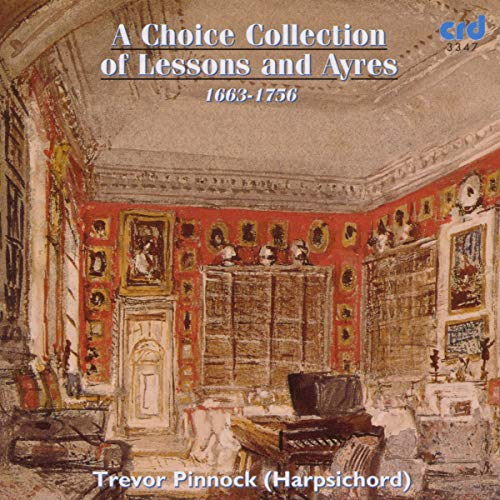 Trevor Pinnock : a Choice Collection of Lessons and Ayres de Crd