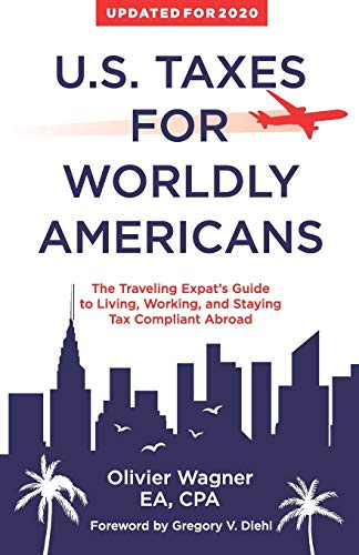 U.S. Taxes For Worldly Americans: The Traveling Expat's Guide to Living, Working, and Staying Tax Compliant Abroad de Identity Books