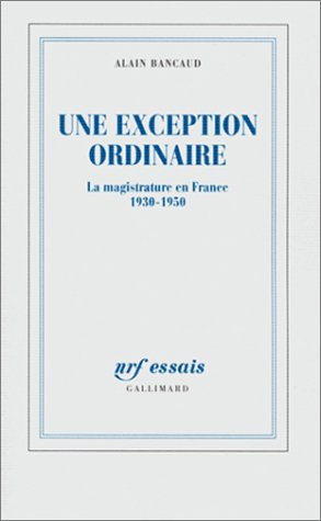 Une exception ordinaire : La Magistrature en France 1930-1950 de Gallimard
