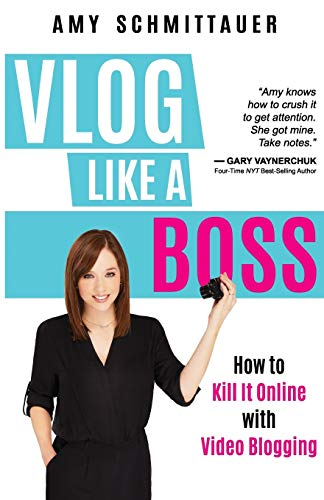 Vlog Like a Boss: How to Kill It Online with Video Blogging de Author Academy Elite