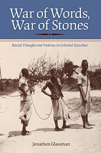 War of Words, War of Stones: Racial Thought and Violence in Colonial Zanzibar de Indiana University Press