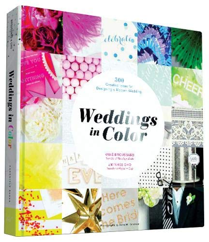 Weddings in Color: 500 Creative Ideas for Designing a Modern Wedding de Chronicle Books
