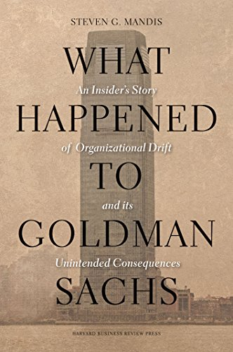 What Happened to Goldman Sachs: An Insider's Story of Organizational Drift and its Unintended Consequences de Harvard Business Review Press