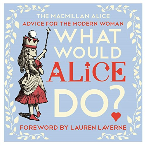 What Would Alice Do?: Advice for the Modern Woman de Macmillan Children's Books