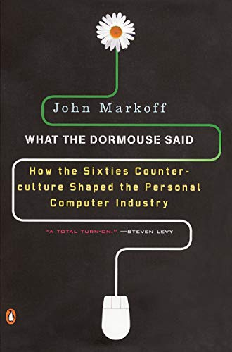 What the Dormouse Said: How the Sixties Counterculture Shaped the Personal ComputerIndustry de Penguin Books