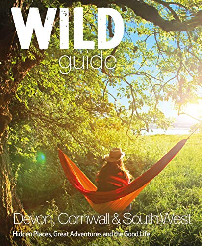 Wild Guide South West: Devon, Cornwall and the South West de Wild Things Publishing Ltd