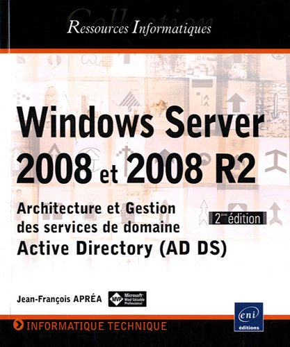 Windows Server 2008 et 2008 R2 - Architecture et Gestion des services de domaine Active Directory (AD DS) - [2ième édition] de ENI