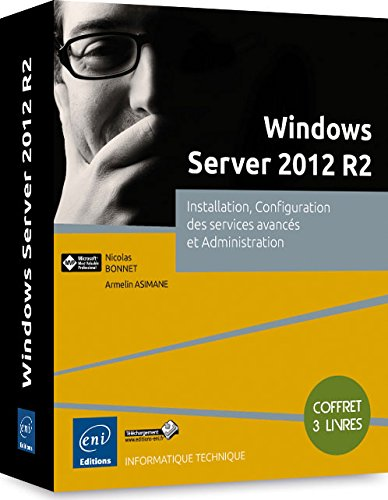Windows Server 2012 R2 - Coffret de 3 livres : Installation, Configuration des services avancés et Administration de Editions ENI