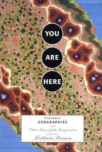 You Are Here: Personal Geographies and Other Maps of the Imagination de Brand: Princeton Architectural Press