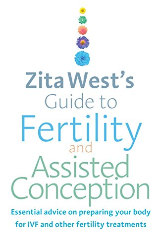 Zita West's Guide to Fertility and Assisted Conception: Essential Advice on Preparing Your Body for IVF and Other Fertility Treatments de Vermilion