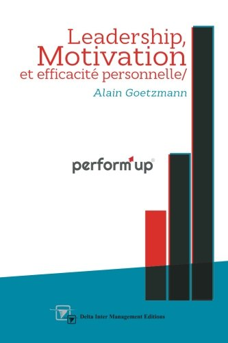 perform'up: Leadership, Motivation et Efficacité personnelle de CreateSpace Independent Publishing Platform