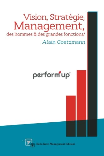 perform'up: Vision, Stratégie, Management des hommes et des grandes fonctions de CreateSpace Independent Publishing Platform