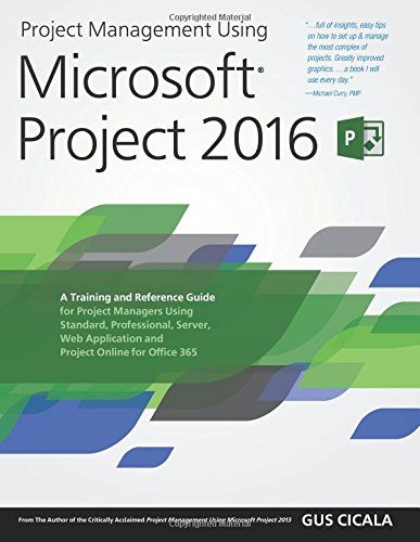Project Management Using Microsoft Project 2016: A Training and Reference Guide for Project Managers Using Standard, Professional, Server, Web Application and Project Online for Office 365 de Project Assistants Publishing