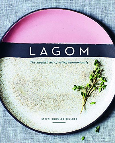 Lagom: The Swedish Art of Eating Harmoniously de Quadrille Publishing Ltd