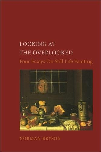 Looking at the Overlooked: Four Essays on Still Life Painting de Reaktion Books