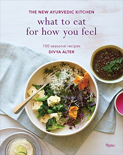 What to Eat for How You Feel: The New Ayurvedic Kitchen - 100 Seasonal Recipes de Rizzoli