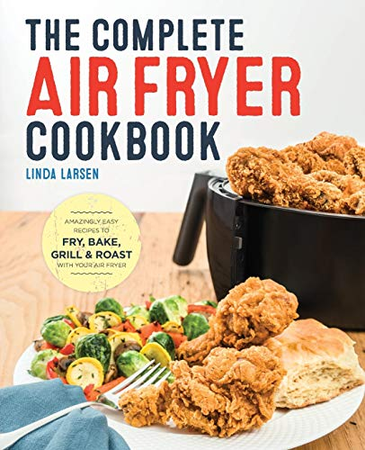 The Complete Air Fryer Cookbook: Amazingly Easy Recipes to Fry, Bake, Grill, and Roast with Your Air Fryer de Rockridge Press