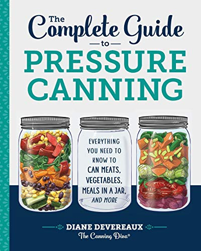 The Complete Guide to Pressure Canning: Everything You Need to Know to Can Meats, Vegetables, Meals in a Jar, and More de Rockridge Press