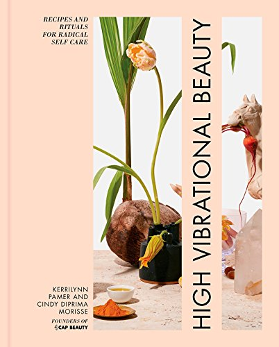 High Vibrational Beauty: Recipes & Rituals for Radical Self Care de Rodale Books