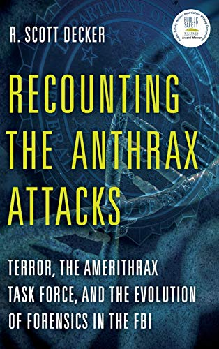 Recounting the Anthrax Attacks: Terror, the Amerithrax Task Force, and the Evolution of Forensics in the FBI de Rowman & Littlefield