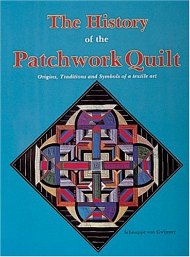 The History of the Patchwork Quilt: Origins, Traditions and Symbols of a Textile Art de Schiffer Publishing Ltd