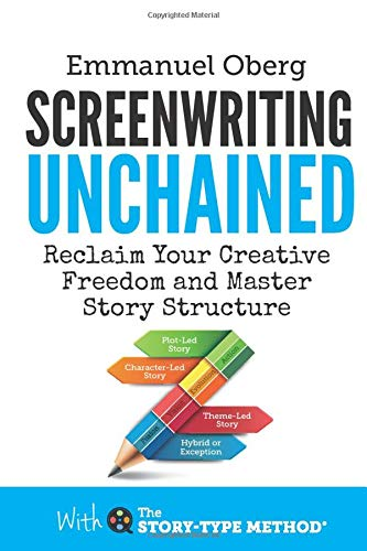 Screenwriting Unchained: Reclaim Your Creative Freedom and Master Story Structure de Screenplay Unlimited Publishing