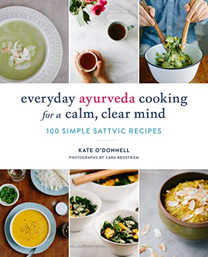 Everyday Ayurveda Cooking for a Calm, Clear Mind: 100 Simple Sattvic Recipes de Shambhala