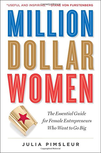 Million Dollar Women: The Essential Guide for Female Entrepreneurs Who Want to Go Big de Simon & Schuster