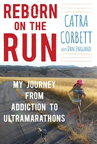 Reborn on the Run: My Journey from Addiction to Ultramarathons de Skyhorse