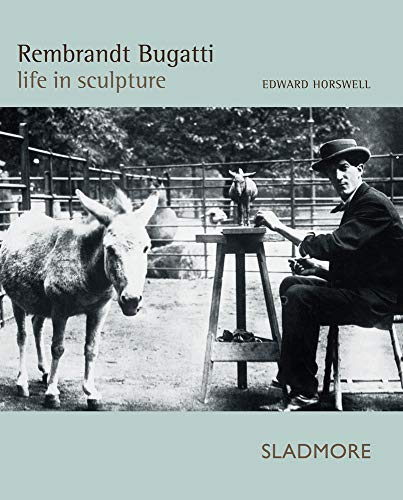 Rembrandt Bugatti: Life in Sculpture: Centenary Edition de Sladmore Gallery