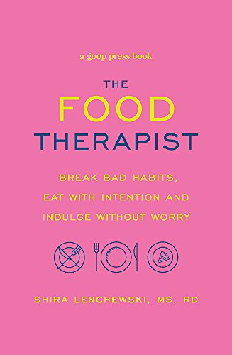The Food Therapist: Break Bad Habits, Eat with Intention and Indulge Without Worry de Sphere