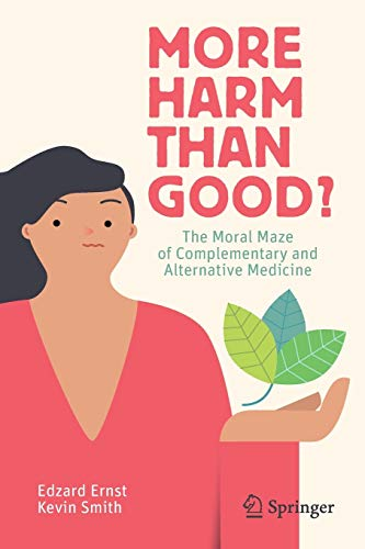 More Harm than Good?: The Moral Maze of Complementary and Alternative Medicine de Springer