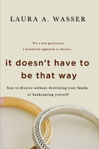 It Doesn't Have to Be That Way: How to Divorce Without Destroying Your Family or Bankrupting Yourself de St. Martins Press-3PL