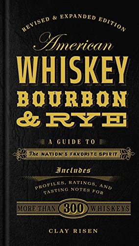 American Whiskey, Bourbon & Rye: A Guide to the Nation's Favorite Spirit de Sterling