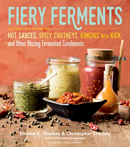 Fiery Ferments: 70 Stimulating Recipes for Hot Sauces, Spicy Chutneys, Kimchis with Kick, and Other Blazing Fermented Condiments de Storey Publishing LLC