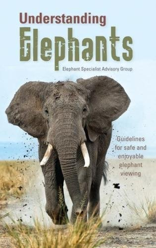 Understanding Elephants: Guidelines for Safe and Enjoyable Elephant Viewing de Struik Nature