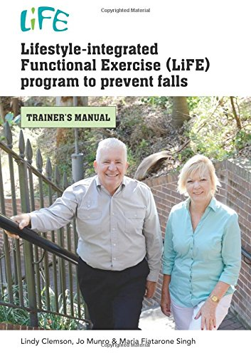 Lifestyle-integrated Functional Exercise (LiFE) program to prevent falls: trainer's manual de Sydney University Press