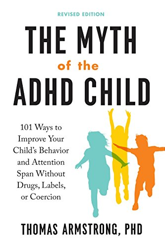 The Myth of the ADHD Child, Revised Edition: 101 Ways to Improve Your Child's Behavior and Attention Span Without Drugs, Labels, or Coercion de TarcherPerigee